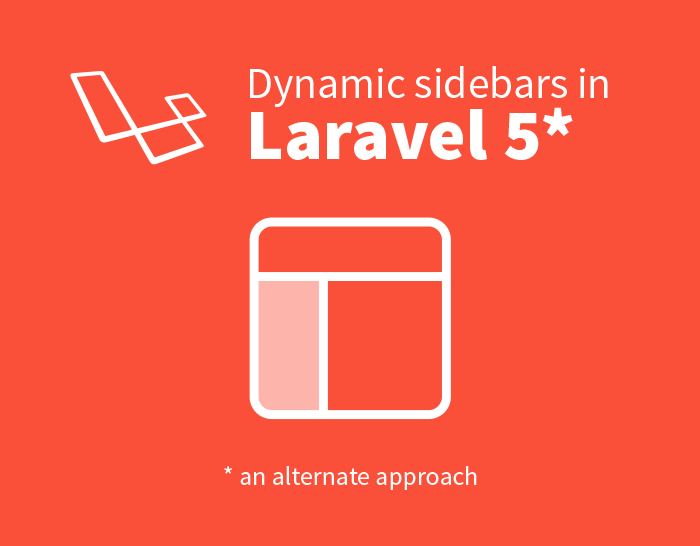 Dynamic Sidebars in Laravel 5 (an alternate approach)